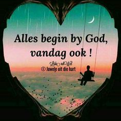 Alles begin by God. Morning Blessings, Good Morning Wishes, Day Wishes, Inspirational Qoutes, Motivational Quotes, Afrikaanse Quotes, Goeie More, Special Quotes, Quotes About God
