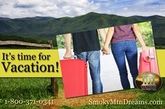 It's time for a Smoky Mountain vacation! www.SmokyMtnDreams.com