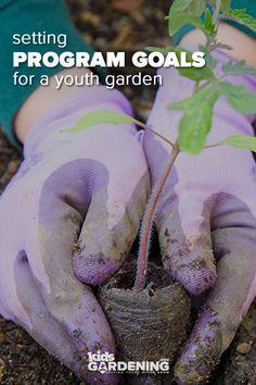 Create & Sustain a Program- Determining Garden Program Goals Goals And Objectives, Formal Gardens, Programming For Kids, Setting Goals, Garden Design, Garden Ideas, School Gardens, Youth, Success