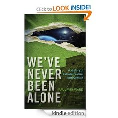 We've Never Been Alone: A History of Extraterrestrial Intervention (Paul Von Ward)