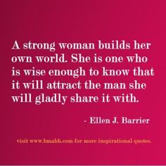 quotes about strong women-A strong woman builds her own world. She is one who is wise enough to know that it will attract the man she will gladly share it with