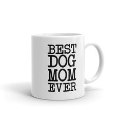 4f4f5f490db71 Best Dog Mom Ever - Dog Love Coffee Mugs - Show off to your coworkers,