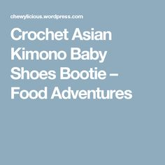 Crochet Asian Kimono Baby Shoes Bootie – Food Adventures