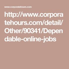 http://www.corporatehours.com/detail/Other/90341/Dependable-online-jobs