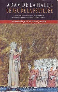 #théâtre : Le Jeu De La Feuillée - Adam De La Halle. « Le Jeu de la Feuillée » est une ouvre théâtrale comique créée vers 1276 par Adam de La Halle, un trouvère, jongleur et écrivain du Moyen-Âge. Dans cette pièce inclassable, sotie, farce arrageoise, satire de son époque, pièce bouffonne et grivoise, Adam de La Halle se campe lui-même, entouré de sa famille et de ses amis, sur fond de la bonne ville d'Arras, un centre économique et industriel si dynamique au Moyen-Age (...)