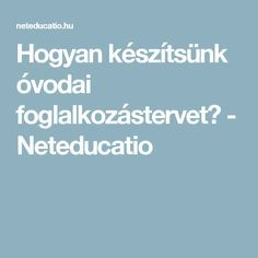 Hogyan készítsünk óvodai foglalkozástervet? - Neteducatio Education, Children, Nap, Projects, Young Children, Boys, Kids, Onderwijs, Learning