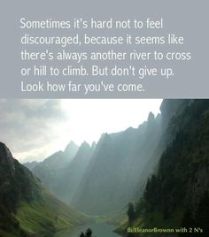 This quote reminds me of my Old Rag hiking challenge. There's no going back. Only forward.