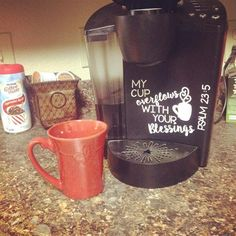 My cup overflows with your blessings Psalm 23:5  I wanted a cute quote for my Keurig and this was perfect! Please note that there are different
