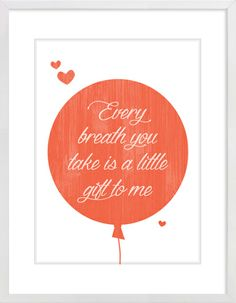 """Every Breath You Take Is A Little Gift To Me"" Nursery Wall Print to brighten up your kid's room. Artwork prices start at $7.00. #nurserywallprints #balloon #everybreathyoutake"