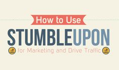 How to Use StumbleUpon to Drive Traffic and Marketing #infographic  ~ Visualistan