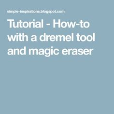 Tutorial - How-to with a dremel tool and magic eraser - Dremel Projects Ideas Dremel Tool Bits, Dremel Werkzeugprojekte, Dremel Bits Guide, Dremel Tool Projects, Dremel 4000, Dremel Wood Carving, Diy Craft Projects, Craft Tutorials, Polymer Clay Tools