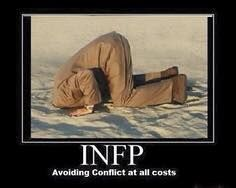 I'm not completely incapable of confrontation.  But I really don't like it.  And I tend to avoid things that make me confrontational.  #infp