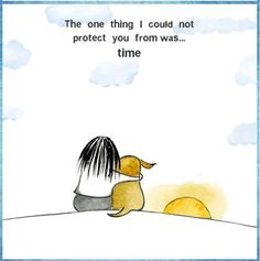 The one thing I could not Protect you from was .....time