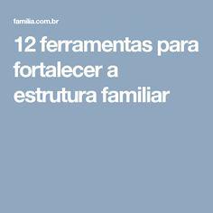 12 ferramentas para fortalecer a estrutura familiar