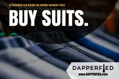 5 Things to Keep in Mind When You Buy Suits. - http://www.dapperfied.com/buy-suits/