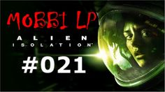 [DE] ALIEN ISOLATION [021] Alles abriegeln ★ Let's Play Alien: Isolation PC