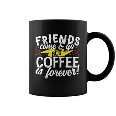 FRIENDS COME AND GO BUT COFFEE IS FOREVER #mug #Coffee #friends. Beverages t-shirts,Beverages sweatshirts, Beverages hoodies,Beverages v-necks,Beverages tank top,Beverages legging.