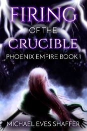 Firing of the Crucible by Michael Eves Shaffer - Temporarily FREE! @pelentan @OnlineBookClub