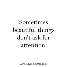 Sometimes beautiful things don't ask for attention.