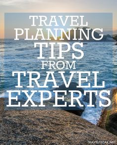 11 travel experts spill their secrets on exactly what to do in the planning stage to make the most of your travels. | travelfreak.net