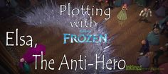 Examine the plot of an anti-hero with the cast of Disney's Frozen!  Read while the movie is still fresh in your mind.