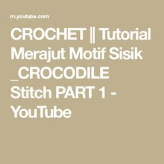 CROCHET    Tutorial Merajut Motif Sisik _CROCODILE Stitch PART 1 - YouTube Crocodile Stitch, Diy And Crafts, Make It Yourself, Crochet, Youtube, Felt, Felting, Ganchillo, Feltro