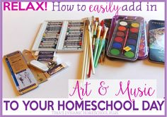 Relax! How to Easily Add Art and Music to Your Homeschool Day @ Tina's Dynamic Homeschool Plus