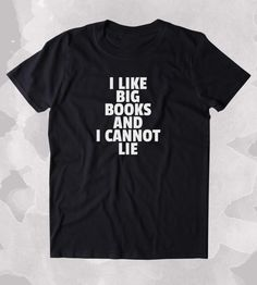 I Like Big Books And I Cannot Lie Shirt Funny Bookworm Reader Nerdy Clothing Tumblr T-shirt