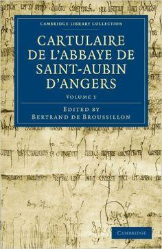 Cartulaire de l'Abbaye de Saint-Aubin d'Angers (Cambridge Library Collection - Medieval History) (French Edition): Bertrand de Broussillon