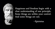 #Happiness and freedom begin with a clear understanding of one principle. Some things are within your control. And some things are not.   #Epictetus (55-135 AD). #control