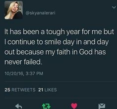 It has been a tough year for me but I continue to smile day in and day out because my faith in God has never failed me Fact Quotes, Real Quotes, True Quotes, Bible Quotes, Quotes To Live By, Motivational Quotes, Inspirational Quotes, Godly Quotes, Bible Scriptures