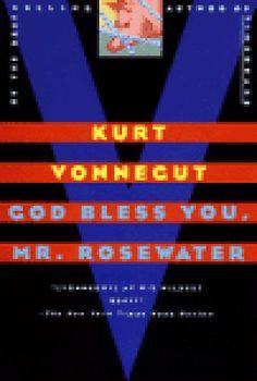 God Bless You, Mr. Rosewater by Kurt Vonnegut...My favorite Vonnegut.  The charitable Mr. Rosewater.