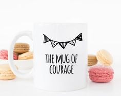The mug of courage, motivation quote mug. Ispiration quotes. Gift for a friend. You can gift.