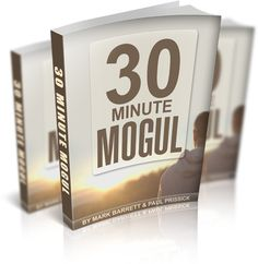 30 Minute Mogul Review : Outstanding Effortless Step-by-step Training With 9 'Over The Shoulder' Videos, 2 Cheat Sheets, And A PDF Action Plan That Make This Easy For ANYONE To Follow Along & See Results Quickly To Make $100+ Per Day – by Paul Prissick and Mark Barrett.
