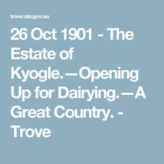 26 Oct 1901 - The Estate of Kyogle.—Opening Up for Dairying.—A Great Country. - Trove