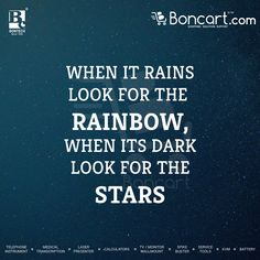 when it rain look for the rainbow, wen its dark look for the stars