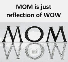Mom is just a reflection of wow Love My Parents Quotes, Mom And Dad Quotes, I Love My Parents, Love U Mom, Mother Daughter Quotes, True Love Quotes, Girly Quotes, Mother Quotes, Mom Sayings