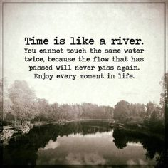 Work Quotes : Inspirational life Quotes Life sayings Time Is like A River Never Pass Again Time Quotes Life, Now Quotes, Quotes Thoughts, Life Quotes Love, Change Quotes, Positive Thoughts, Wisdom Quotes, Great Quotes, Positive Quotes