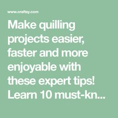Make quilling projects easier, faster and more enjoyable with these expert tips! Learn 10 must-know quilling techniques on Craftsy.