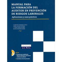 Manual para la formación del auditor en prevención de riesgos laborales : (aplicaciones y casos prácticos) / autores, Florentino Fernández Zapico ... [et al.]