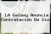http://tecnoautos.com/wp-content/uploads/imagenes/tendencias/thumbs/la-galaxy-anuncia-contratacion-de-gio.jpg Giovani dos Santos. LA Galaxy anuncia contratación de Gio, Enlaces, Imágenes, Videos y Tweets - http://tecnoautos.com/actualidad/giovani-dos-santos-la-galaxy-anuncia-contratacion-de-gio/
