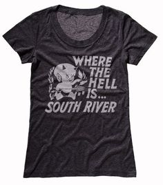 You don't really need to know where South River is to enjoy this tee. River, T Shirts For Women, Tees, Cotton, Mens Tops, Fashion, Moda, T Shirts, La Mode