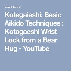Kotegaieshi: Basic Aikido Techniques : Kotagaeshi Wrist Lock from a Bear Hug - YouTube