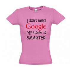 I don't need google my sister is smarter  T shirt #giftideas