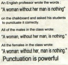 It's all about perspective!  The perspective changes the punctuation... Get it right people.