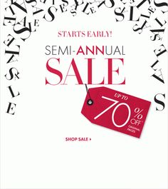 STARTS EARLY! SEMI-ANNUAL SALE Up to 70% Off* original prices SHOP SALE