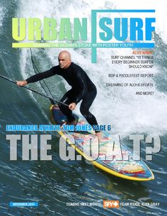 Urban Surf 4 Kids November 2014 Edition  Professional Endurance Athlete Tom Jones, the G.O.A.T?  CHAKA charges @ Battle of the Paddle!  PaddleFest 2014 Report!