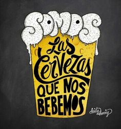 Somos la cerveza que bebemos