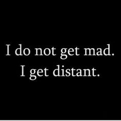 Actually no. I get really mad then distant forever. Like a reverse dormant volcano
