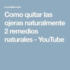 Como quitar las ojeras naturalmente 2 remedios naturales - YouTube